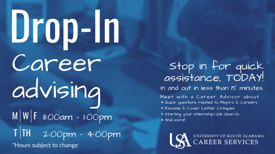 Drop-In Career Advising is available during the week without an appointment for quick questions or document reviews that can be done in 15 minutes or less.