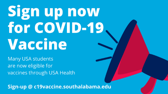 Many USA students are now eligible for vaccines through USA Health.  Sign-up @ c19vaccine.southalabama.edu