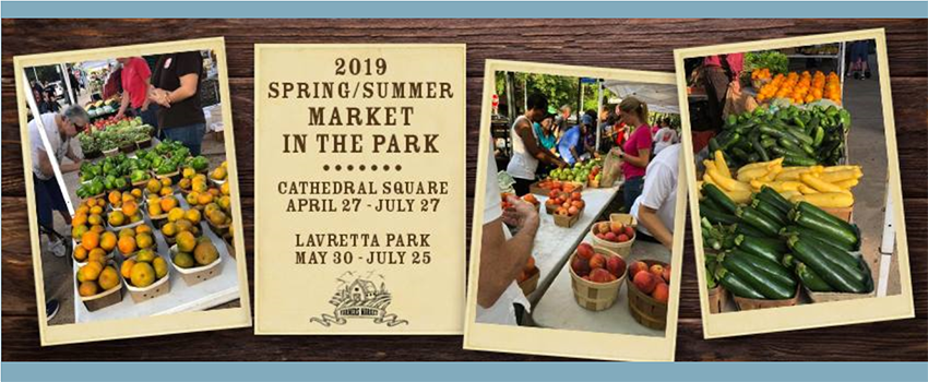 Market in the Park Cathedral Square April 27-July 27 Lavretta Park May 30 - July 25