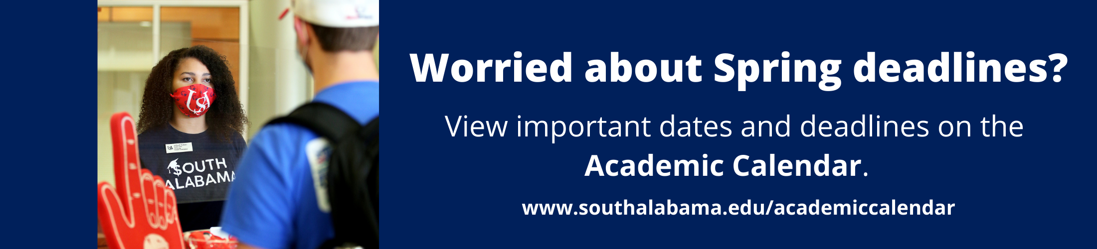 Worried about Spring deadlines? View important dates and deadlines on the Academic Calendar.