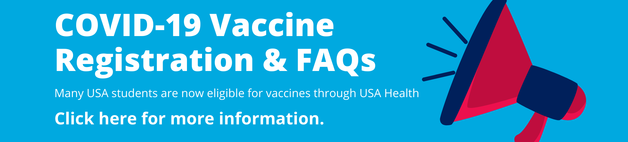 Covid-19 Vaccine Registration and FAQ - Many UsA students are not eligible for vaccines through USA Health.  Click for info.