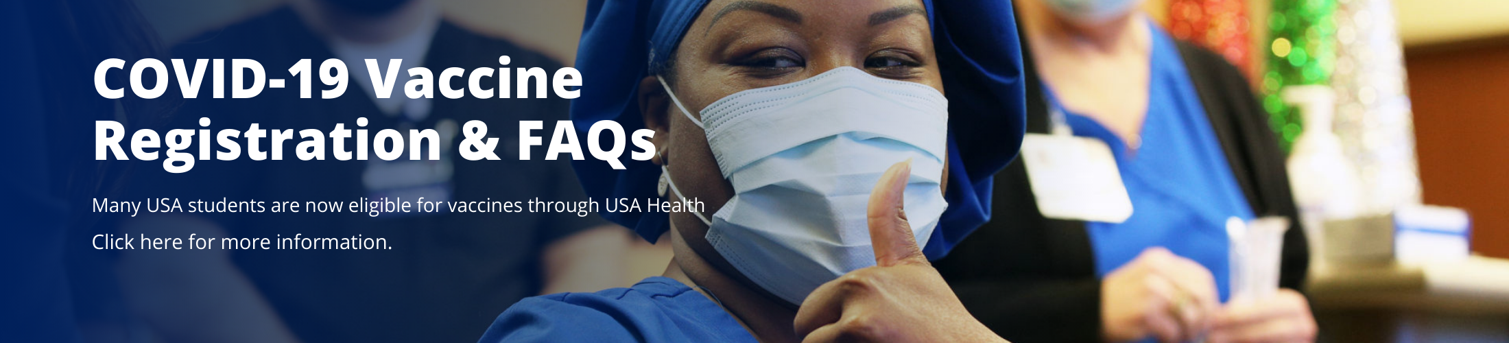 COVID-19 Vaccine Registration & FAQs Many USA students are now eligible for vaccines through USA Health. Click here for more information.