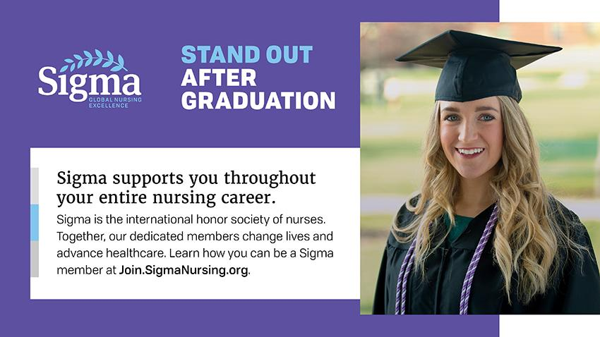 Image of Graduate with information on sigma supports you throughout your entire nursing career. Join.SignmaNursing.org