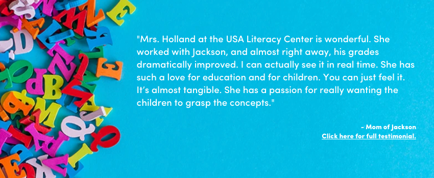"""""""Mrs. Holland at the USA Literacy Center is wonderful. She worked with Jackson, and almost right away, his grades dramatically improved. I can actually see it in real time. She has such a love for education and for children. You can just feel it. It's almost tangible. She has a passion for really wanting the children to grasp the concepts."""""""