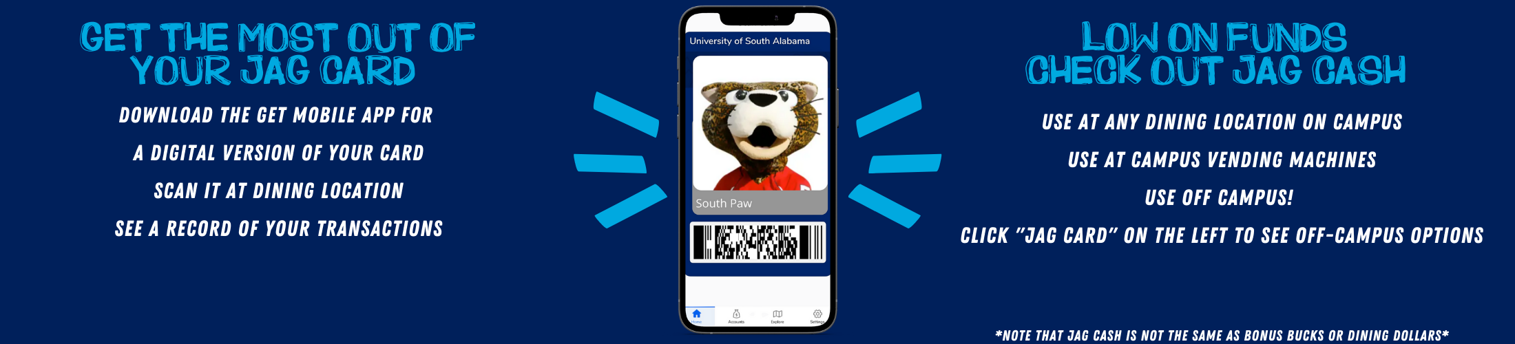 Download the get mobile app for a digital version of your Jag Card. Scan it at dining location. See a record of your transaction.