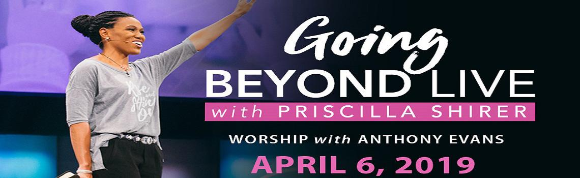 Priscilla Shirer holding her hand up with the text: Going Beyond Live with Priscilla Shirer Worship with Anthony Evans April 6, 2019