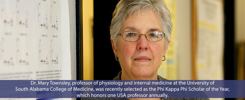 Dr. Mary Townsley, professor of physiology and internal medicine at the University of South Alabama College of Medicine, was recently selected as the Phi Kappa Phi Scholar of the Year, which honors one USA professor annually.