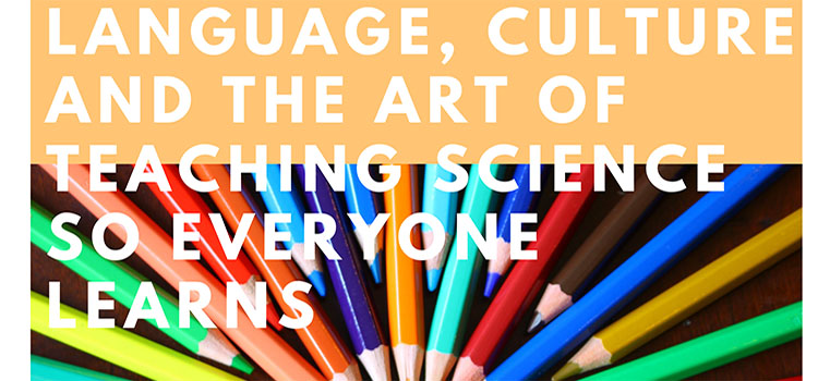 Language, Culture, and The Art of Teaching Science So Everyone Learns text over colored pencils