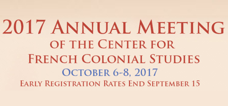 2017 Annual Meeting of the Center for French Colonial Studies