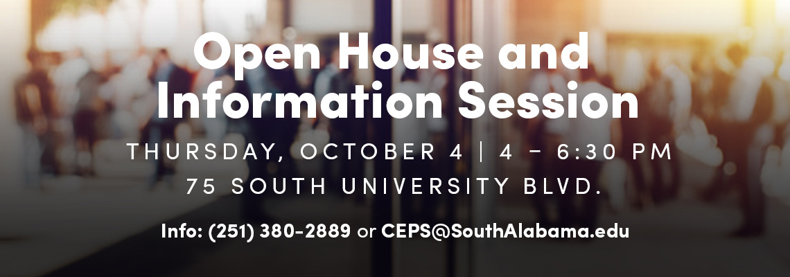 Open House and Information Session October 4 from 4-6:30 pm at 75 South University Blvd. Call for info - 251-380-2889 or ceps@southlabama.edu