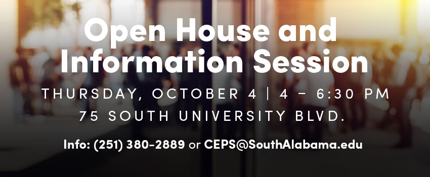 Open House and Info Session Oct 4 from 4-6:30 pm 75 South University Blvd. Info: 251-380-2889 or ceps@southalabama.edu