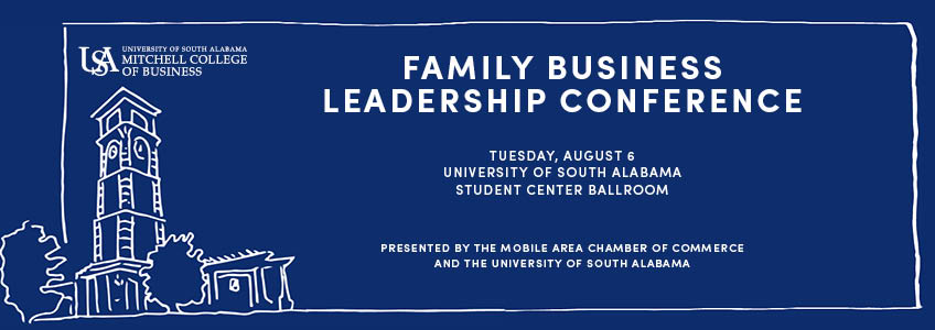 FAMILY BUSINESS LEADERSHIP CONFERENCE PRESENTED BY THE MOBILE AREA CHAMBER OF COMMERCE AND THE UNIVERSITY OF SOUTH ALABAMA MITCHELL COLLEGE OF BUSINESS