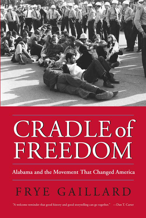 "In ""Cradle of Freedom,"" Gaillard adds a human face to the story of the black American struggle for equality. Gaillard's book will serve as the 2015-2016 book selection for Common Read/Common World. Front Cover Photo: Civil rights activists, Selma-to-Montgomery voting rights march, 1965. Courtesy of the Alabama Department of Archives and History, Montgomery."