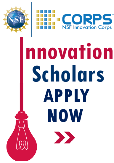 NSF I-Corps / Innovation Scholars / Apply Now